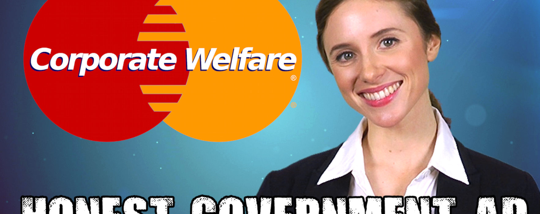 Honest Government Ad – Corporate Welfare