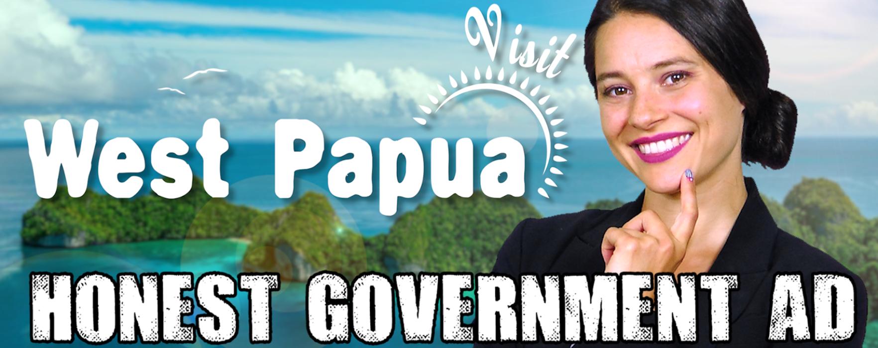 Honest Government Ad | Visit West Papua